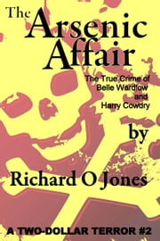 The Arsenic Affair: The True Crime of Belle Wardlow and Harry Cowdry ebook by Richard O Jones