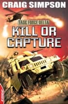 EDGE: Task Force Delta 4: Kill or Capture ebook by Craig Simpson,David Cousens