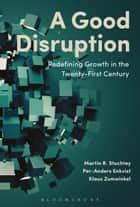 A Good Disruption - Redefining Growth in the Twenty-First Century ebook by Martin Stuchtey, Per-Anders Enkvist, Klaus Zumwinkel