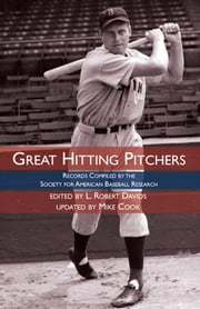Great Hitting Pitchers: 2012 Edition ebook by L. Robert Davids,Mike Cook