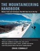 The Mountaineering Handbook - Modern Tools and Techniques That Will Take You to the Top ebook by Craig Connally