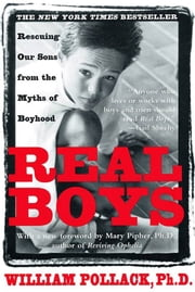 Real Boys - Rescuing Our Sons from the Myths of Boyhood ebook by William Pollack,Mary Pipher