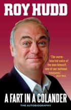A Fart In a Colander: The Autobiography - The Autobiography ebook by Roy Hudd
