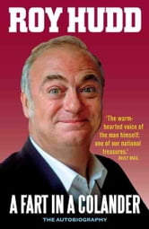 A Fart In a Colander: The Autobiography ebook by Roy Hudd