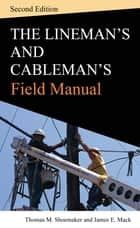 Lineman and Cablemans Field Manual, Second Edition ebook by Thomas Shoemaker,James Mack