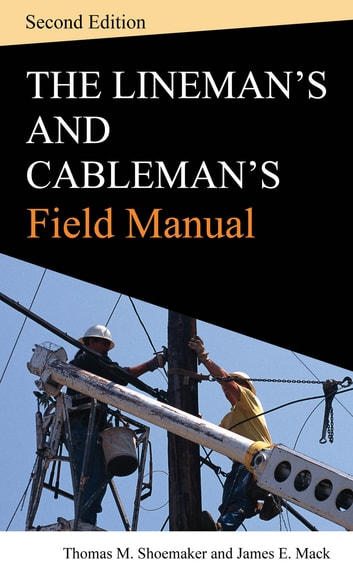 Lineman and Cablemans Field Manual, Second Edition ebook by Thomas M. Shoemaker,James E. Mack