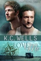 Love Me ebook by K.C. Wells