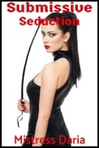 Submissive Seduction - Lesbian BDSM ebook by Mistress Daria