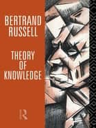 Theory of Knowledge ebook by Bertrand Russell,Kenneth Blackwell,Elizabeth Ramsden Eames