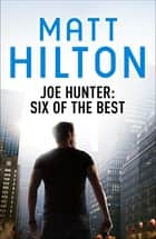 Joe Hunter: Six of the Best - Ebook - A Joe Hunter Short Story Collection ebook by Matt Hilton