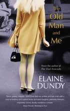 The Old Man And Me ebook by Elaine Dundy