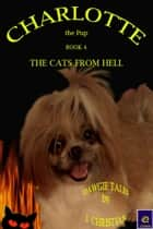 Charlotte the Pup Book 4: The Cats from Hell ebook by J. Christian