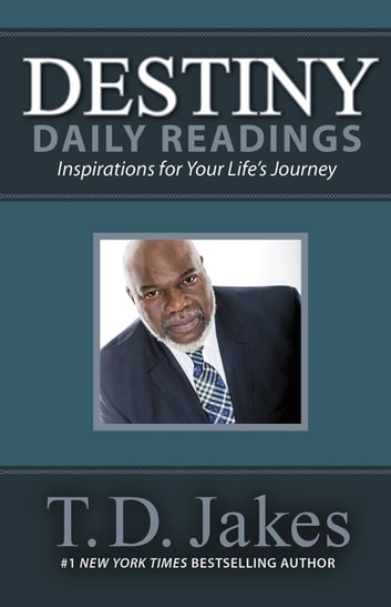 Destiny Daily Readings - Inspirations for Your Life's Journey ebook by T. D. Jakes