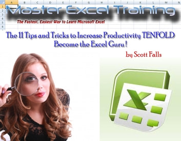 Become the Excel Guru ! - 11 Tips and Tricks to Increase Productivity TENFOLD ebook by Scott Falls