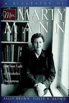 A Biography of Mrs Marty Mann - The First Lady of Alcoholics Anonymous ebook by Sally Brown, David R. Brown