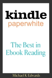 Kindle Paperwhite - The Best in E-Book Reading ebook by Michael K. Edwards