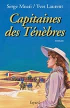 Capitaines des Ténèbres ebook by Serge Moati, Yves Laurent