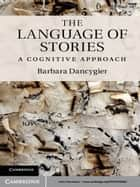 The Language of Stories - A Cognitive Approach ebook by Barbara Dancygier