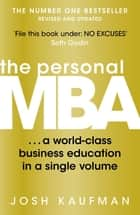 The Personal MBA: A World-Class Business Education in a Single Volume - A World-Class Business Education in a Single Volume ebook by Josh Kaufman