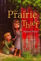 The Prairie Thief ebook by Melissa Wiley, Erwin Madrid