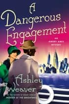 A Dangerous Engagement - An Amory Ames Mystery ebook by Ashley Weaver
