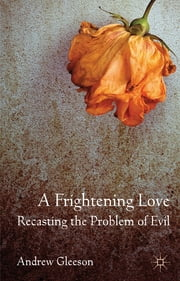 A Frightening Love: Recasting the Problem of Evil ebook by Dr Andrew Gleeson