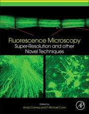 Fluorescence Microscopy - Super-Resolution and other Novel Techniques ebook by Anda Cornea,Saurabh Jha