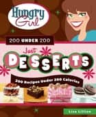 Hungry Girl 200 Under 200 Just Desserts ebook by Lisa Lillien