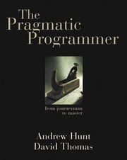 The Pragmatic Programmer: From Journeyman to Master - From Journeyman to Master ebook by Andrew Hunt,David Thomas