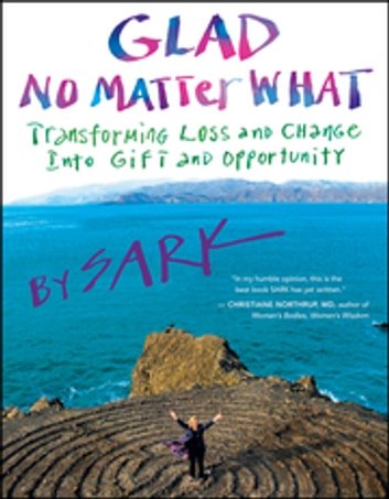 Glad No Matter What - Transforming Loss and Change into Gift and Opportunity ebook by SARK