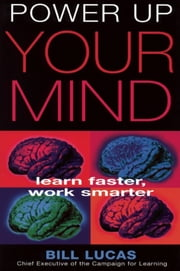 Power Up Your Mind - Learn Faster, Work Smarter ebook by Bill Lucas