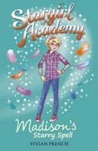 Stargirl Academy 2: Madison's Starry Spell ebook by Vivian French