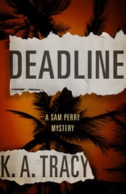 Deadline - A Sam Perry Mystery ebook by K.A. Tracy