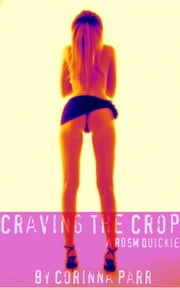Craving the Crop (A BDSM Quickie) ebook by Corinna Parr
