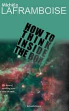 How to Think inside the Box ebook by Michèle Laframboise