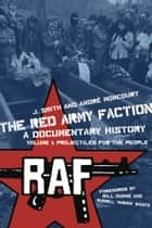 The Red Army Faction, a Documentary History - Volume 1: Projectiles for the People ebook by J. Smith, Andre Moncourt
