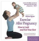 Exercise After Pregnancy - How to Look and Feel Your Best ebook by Helene Byrne
