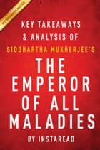 The Emperor of All Maladies by Siddhartha Mukherjee | Key Takeaways & Analysis ebook by Instaread