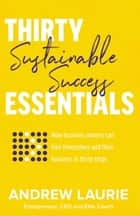 Thirty Essentials: Sustainable Success ebook by Andrew Laurie