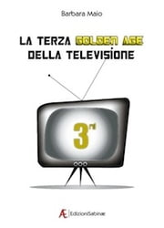 La terza Golden Age della Televisione ebook by Barbara Maio