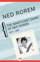 The Nantucket Diary of Ned Rorem ebook by Ned Rorem