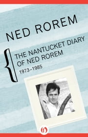 The Nantucket Diary of Ned Rorem - 1973–1985 ebook by Ned Rorem