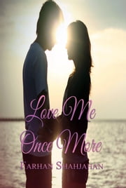 Love Me Once More ebook by Farhan Shahjahan
