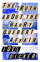 The Truth About the Harry Quebert Affair ebook by Joel Dicker