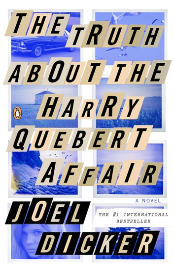 The Truth About the Harry Quebert Affair - A Novel ebook by Joel Dicker