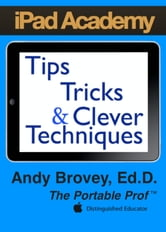 iPad Academy: Tips, Tricks and Clever Techniques ebook by Dr. Andy Brovey