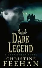 Dark Legend - Number 8 in series ebook by Christine Feehan