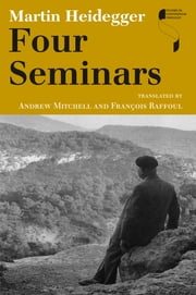 Four Seminars ebook by Martin Heidegger,Andrew J. Mitchell,François Raffoul