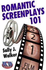 Romantic Screenplays 101 ebook by Sally J. Walker