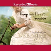 Deep in the Heart of Trouble audiobook by Deeanne Gist